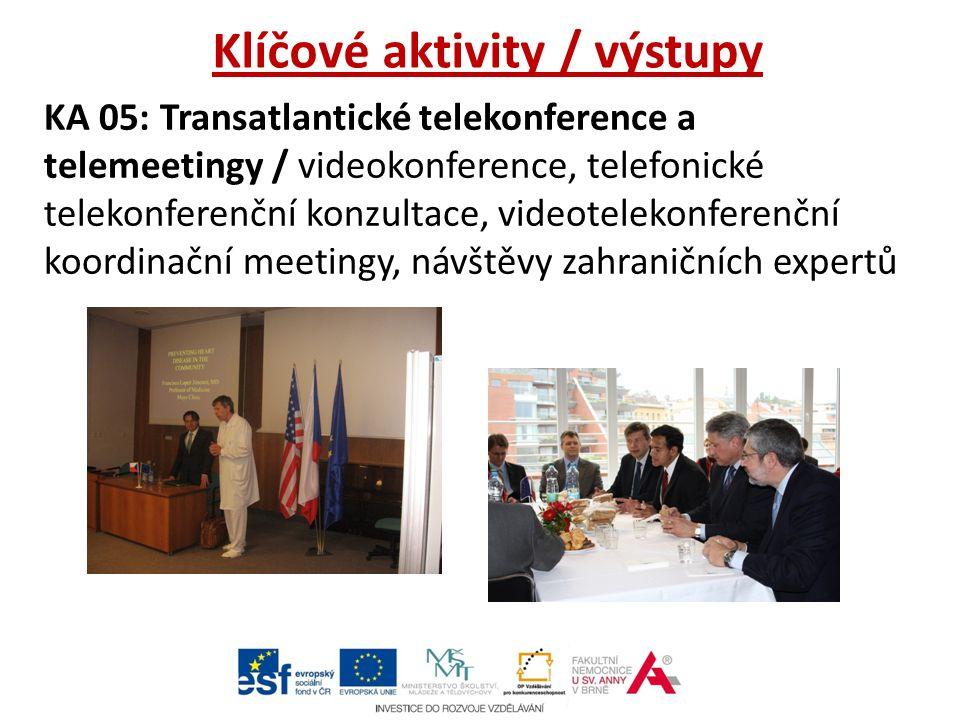 Klíčové aktivity / výstupy KA 05: Transatlantické telekonference a telemeetingy / videokonference, telefonické telekonferenční konzultace, videotelekonferenční koordinační meetingy, návštěvy zahraničních expertů