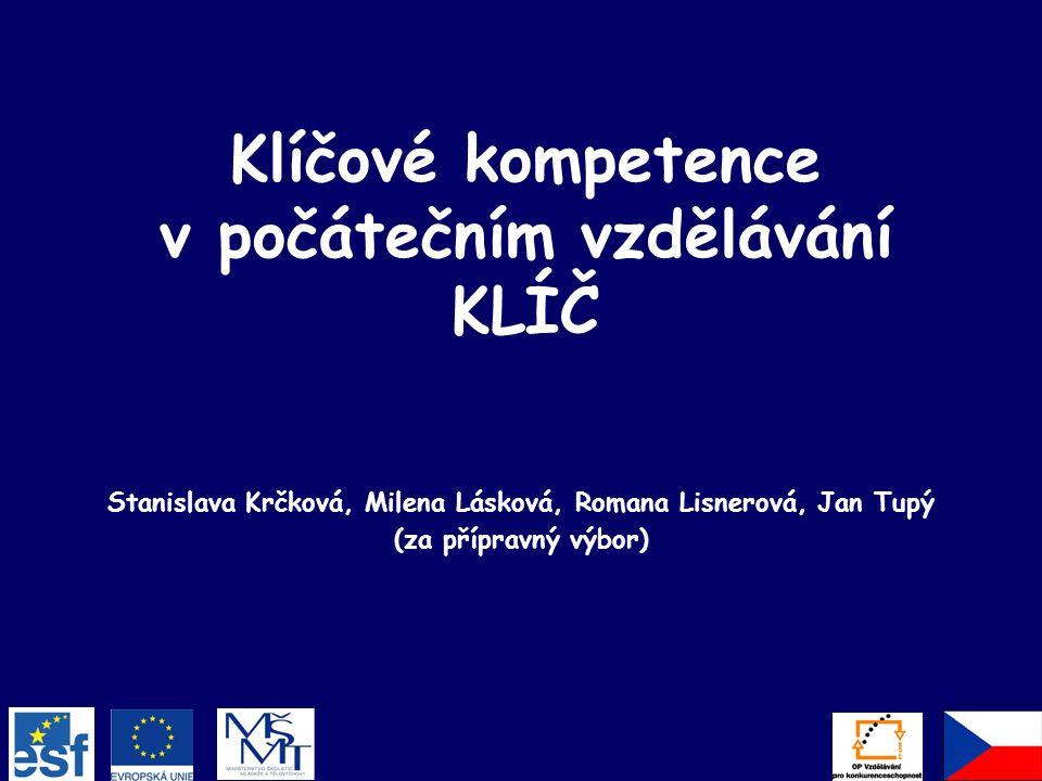 Klíčové kompetence v počátečním vzdělávání KLÍČ Stanislava Krčková, Milena Lásková, Romana Lisnerová, Jan Tupý (za přípravný výbor)