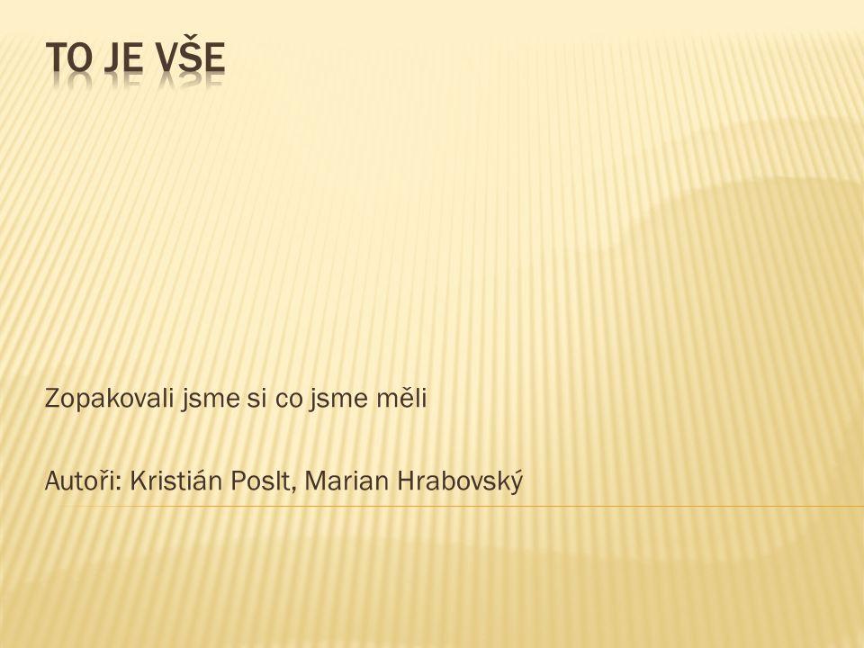 Zopakovali jsme si co jsme měli Autoři: Kristián Poslt, Marian Hrabovský