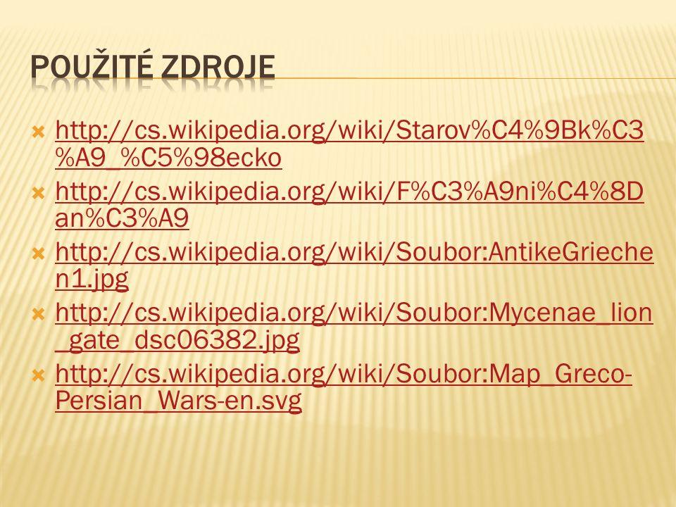  http://cs.wikipedia.org/wiki/Starov%C4%9Bk%C3 %A9_%C5%98ecko http://cs.wikipedia.org/wiki/Starov%C4%9Bk%C3 %A9_%C5%98ecko  http://cs.wikipedia.org/wiki/F%C3%A9ni%C4%8D an%C3%A9 http://cs.wikipedia.org/wiki/F%C3%A9ni%C4%8D an%C3%A9  http://cs.wikipedia.org/wiki/Soubor:AntikeGrieche n1.jpg http://cs.wikipedia.org/wiki/Soubor:AntikeGrieche n1.jpg  http://cs.wikipedia.org/wiki/Soubor:Mycenae_lion _gate_dsc06382.jpg http://cs.wikipedia.org/wiki/Soubor:Mycenae_lion _gate_dsc06382.jpg  http://cs.wikipedia.org/wiki/Soubor:Map_Greco- Persian_Wars-en.svg http://cs.wikipedia.org/wiki/Soubor:Map_Greco- Persian_Wars-en.svg