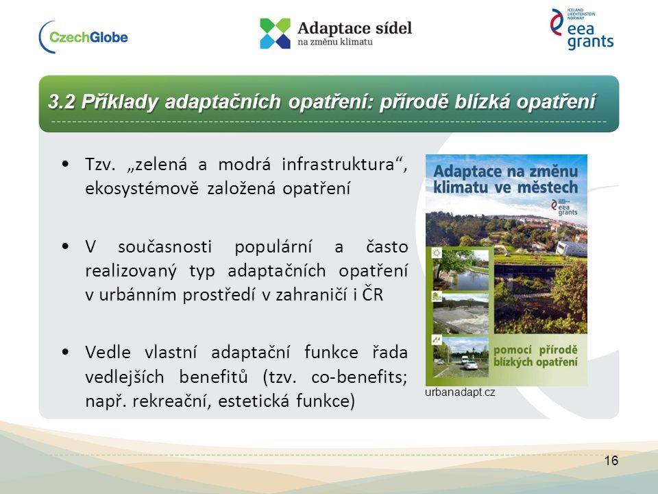 """3.2 Příklady adaptačních opatření: přírodě blízká opatření Tzv. """"zelená a modrá infrastruktura"""", ekosystémově založená opatření V současnosti populárn"""