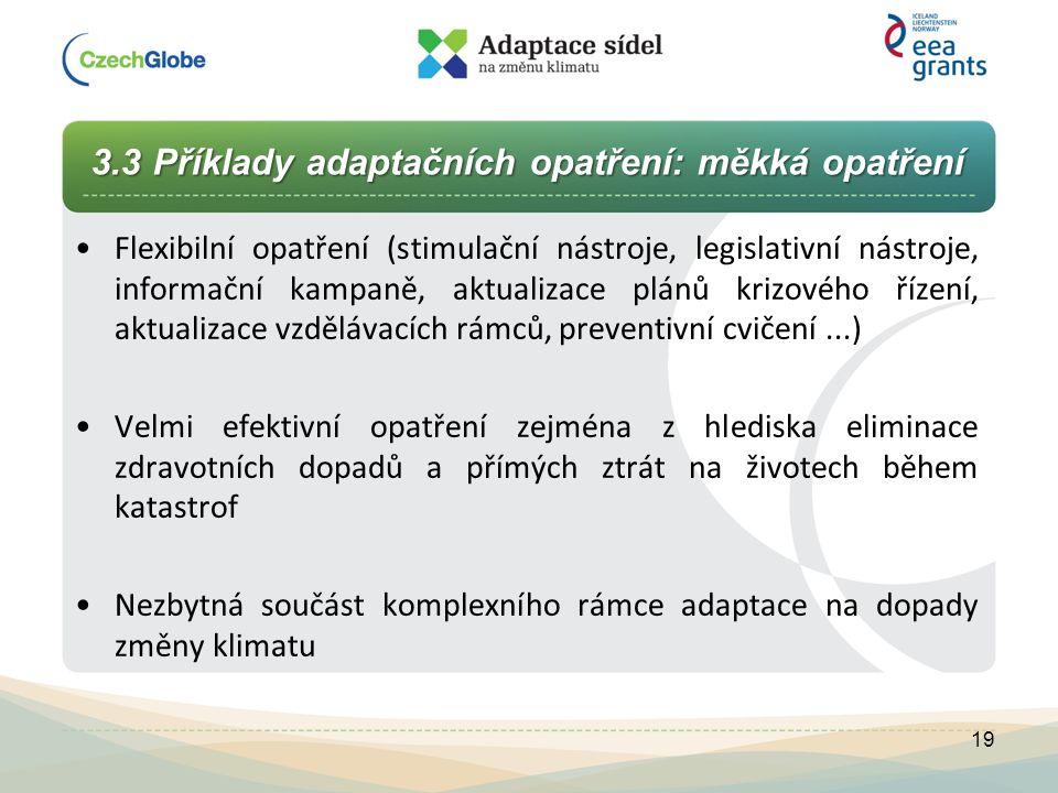 3.3 Příklady adaptačních opatření: měkká opatření Flexibilní opatření (stimulační nástroje, legislativní nástroje, informační kampaně, aktualizace plá