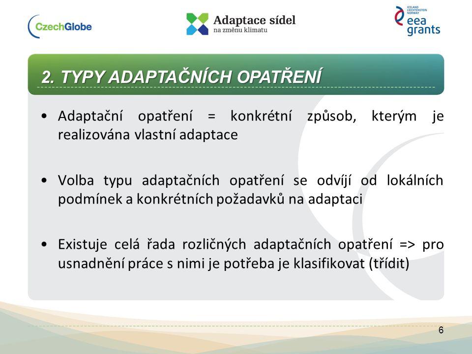 2. TYPY ADAPTAČNÍCH OPATŘENÍ Adaptační opatření = konkrétní způsob, kterým je realizována vlastní adaptace Volba typu adaptačních opatření se odvíjí o