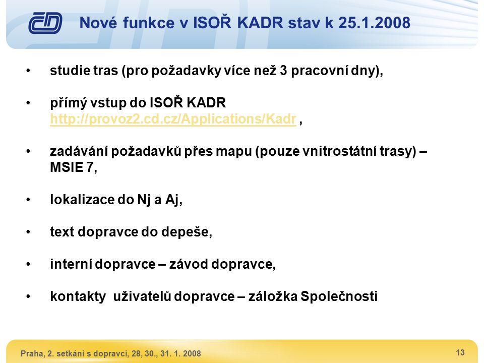 Praha, 2. setkáni s dopravci, 28, 30., 31. 1. 2008 13 Nové funkce v ISOŘ KADR stav k 25.1.2008 studie tras (pro požadavky více než 3 pracovní dny), př
