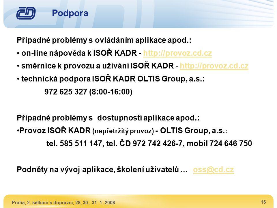 Praha, 2. setkáni s dopravci, 28, 30., 31. 1. 2008 16 Podpora Případné problémy s ovládáním aplikace apod.: on-line nápověda k ISOŘ KADR - http://prov