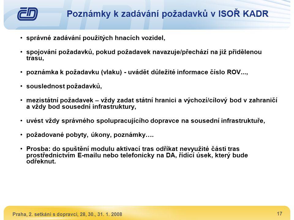 Praha, 2. setkáni s dopravci, 28, 30., 31. 1. 2008 17 Poznámky k zadávání požadavků v ISOŘ KADR správné zadávání použitých hnacích vozidel, spojování