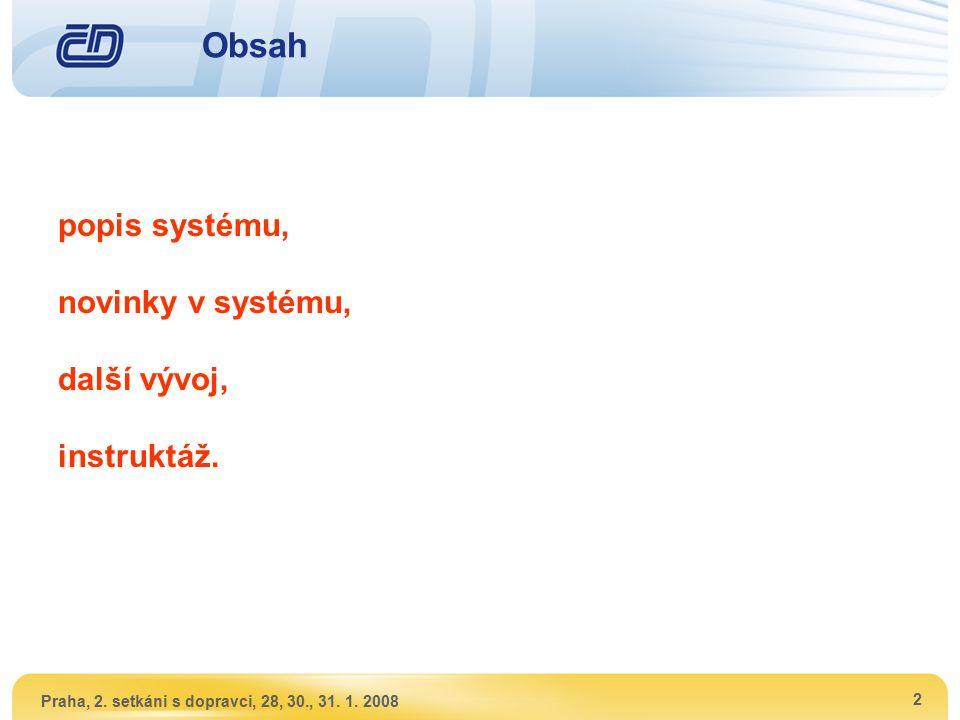 Praha, 2. setkáni s dopravci, 28, 30., 31. 1. 2008 2 Obsah popis systému, novinky v systému, další vývoj, instruktáž.