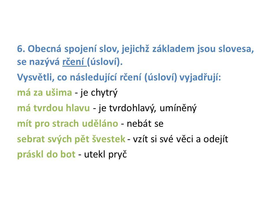 6. Obecná spojení slov, jejichž základem jsou slovesa, se nazývá rčení (úsloví).