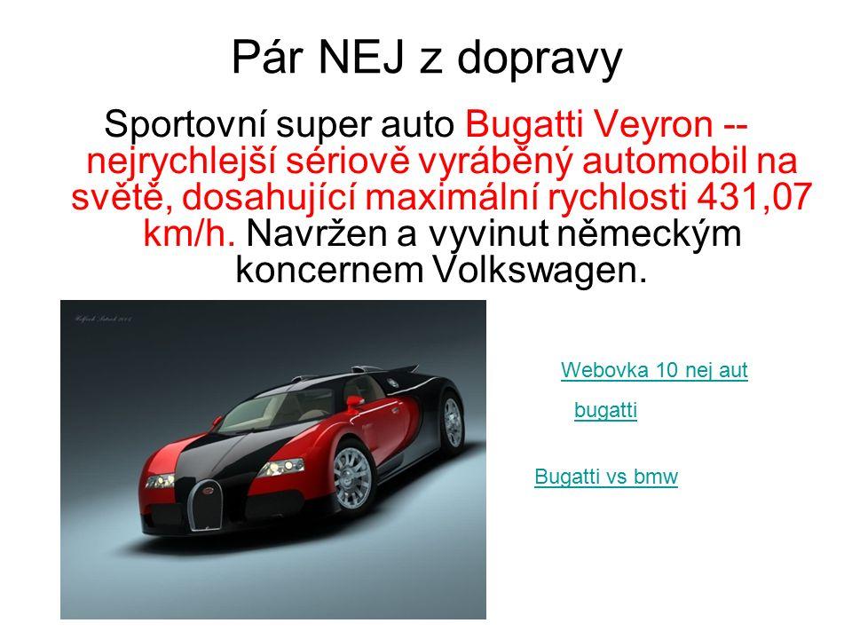 Pár NEJ z dopravy Sportovní super auto Bugatti Veyron -- nejrychlejší sériově vyráběný automobil na světě, dosahující maximální rychlosti 431,07 km/h.