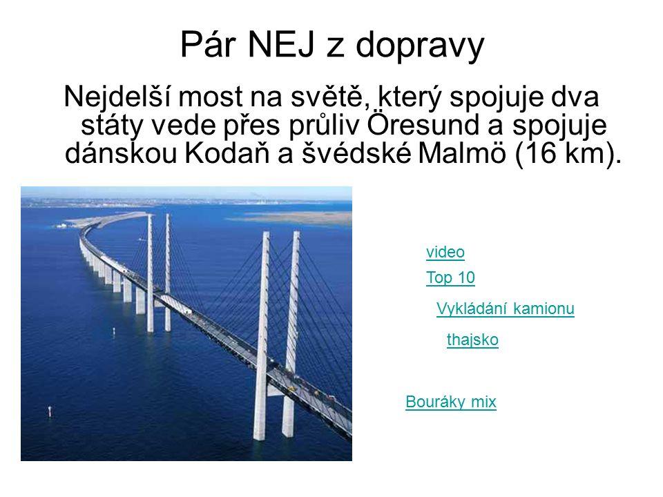 Pár NEJ z dopravy Nejdelší most na světě, který spojuje dva státy vede přes průliv Öresund a spojuje dánskou Kodaň a švédské Malmö (16 km).