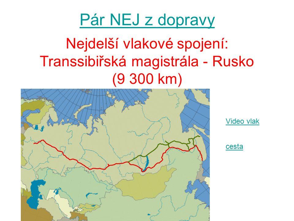 Pár NEJ z dopravy Nejdelší vlakové spojení: Transsibiřská magistrála - Rusko (9 300 km) Video vlak cesta