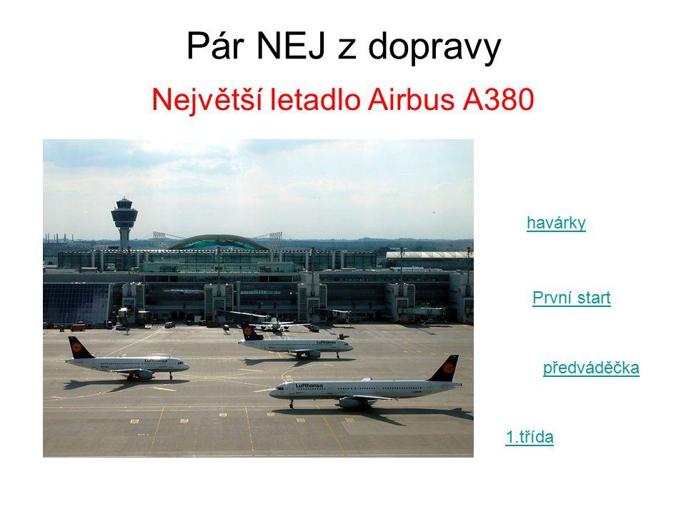 Pár NEJ z dopravy Největší letadlo Airbus A380 havárky První start předváděčka 1.třída
