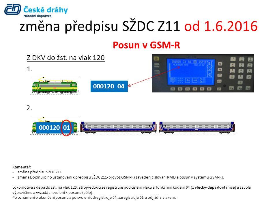 změna předpisu SŽDC Z11 od 1.6.2016 Posun v GSM-R Z DKV do žst. na vlak 120 1. 000120 04 000120 01 2. Komentář: -změna předpisu SŽDC Z11 -změna Doplňu