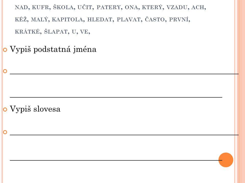 N EOHEBNÉ SLOVNÍ DRUHY Napiš příklad ke každému slovnímu druhu Příslovce Předložky Spojky Částice citoslovce
