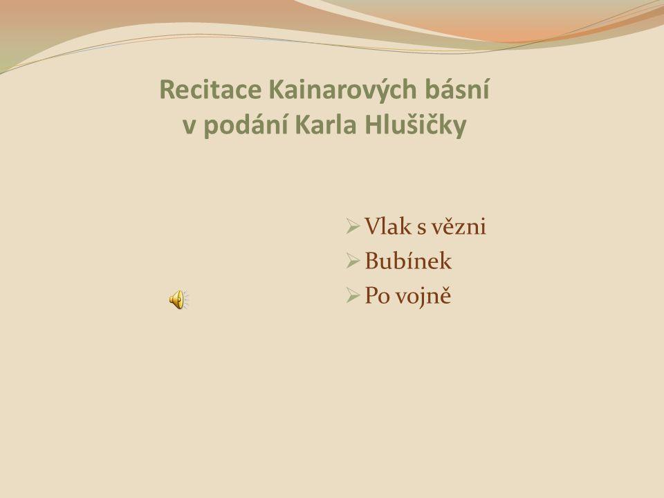 Recitace Kainarových básní v podání Karla Hlušičky  Vlak s vězni  Bubínek  Po vojně