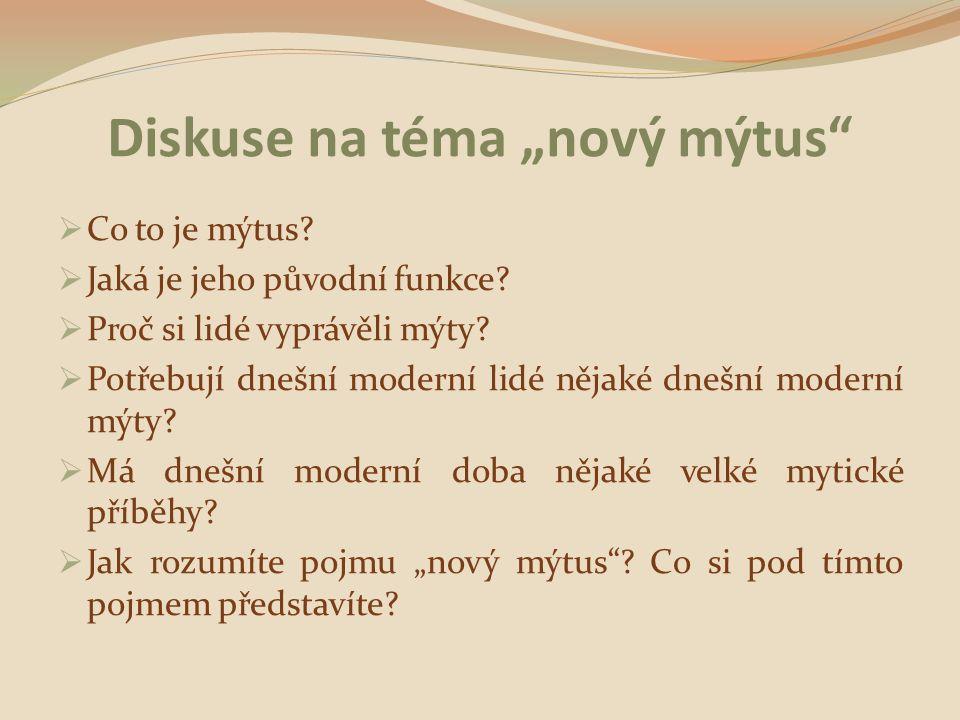 """Diskuse na téma """"nový mýtus""""  Co to je mýtus?  Jaká je jeho původní funkce?  Proč si lidé vyprávěli mýty?  Potřebují dnešní moderní lidé nějaké dn"""