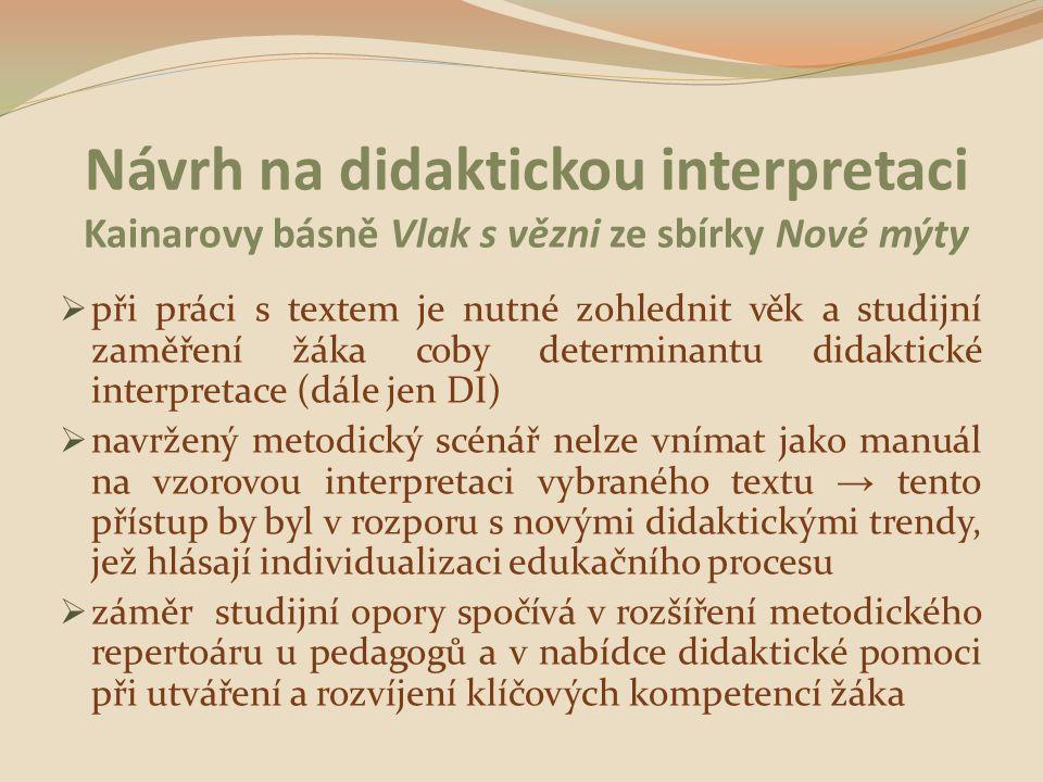 Návrh na didaktickou interpretaci Kainarovy básně Vlak s vězni ze sbírky Nové mýty  při práci s textem je nutné zohlednit věk a studijní zaměření žák