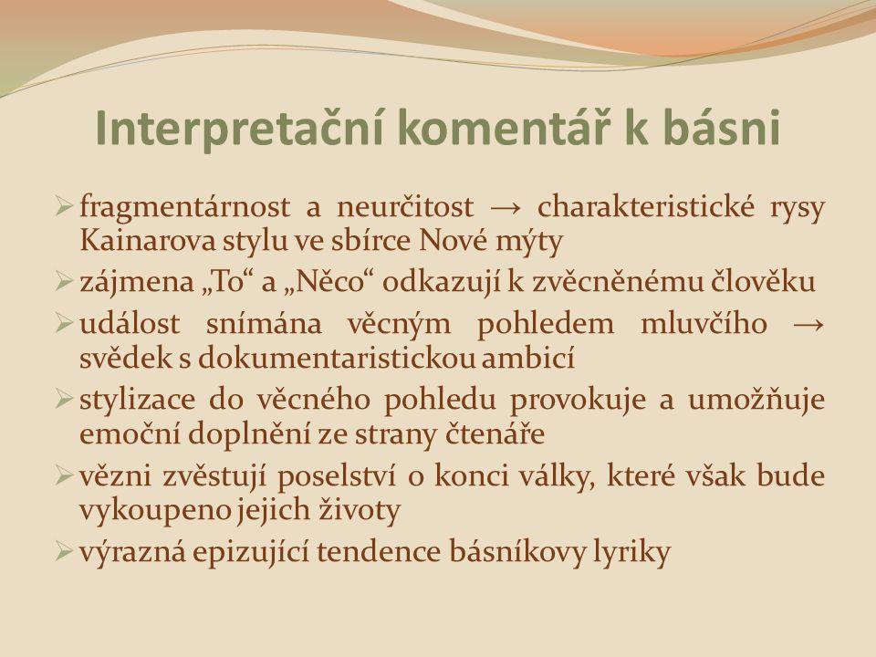 """Interpretační komentář k básni  fragmentárnost a neurčitost → charakteristické rysy Kainarova stylu ve sbírce Nové mýty  zájmena """"To"""" a """"Něco"""" odkaz"""
