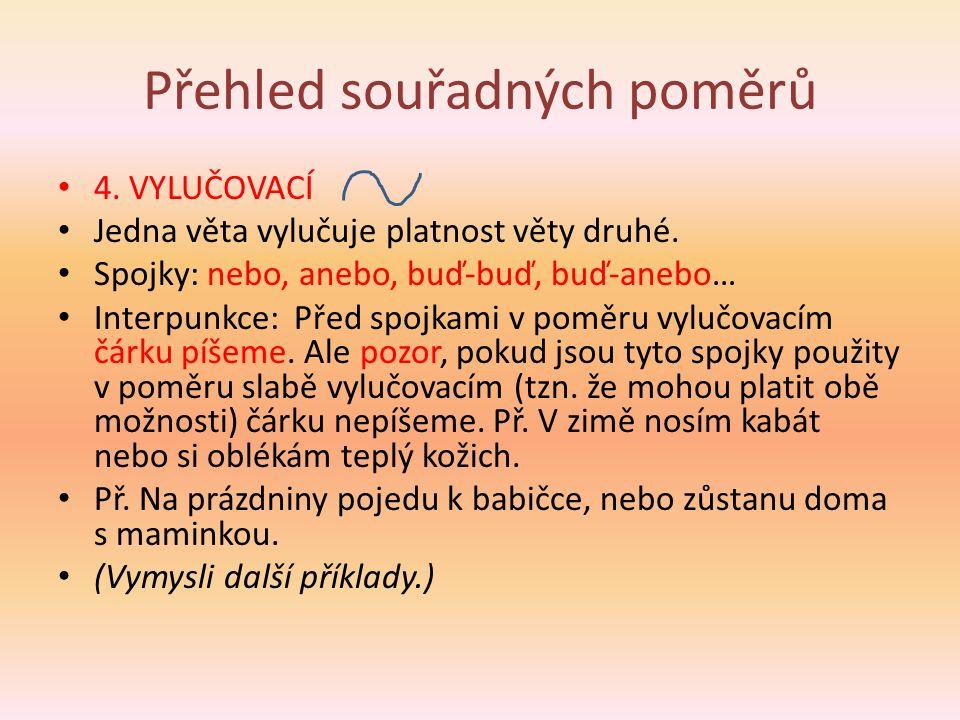 Přehled souřadných poměrů 4. VYLUČOVACÍ Jedna věta vylučuje platnost věty druhé.