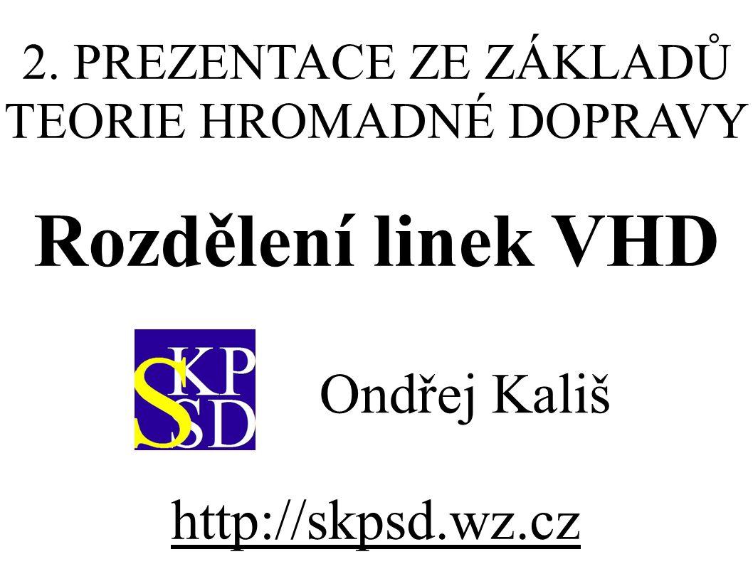 2. PREZENTACE ZE ZÁKLADŮ TEORIE HROMADNÉ DOPRAVY Rozdělení linek VHD Ondřej Kališ http://skpsd.wz.cz