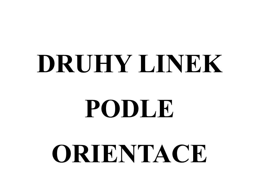 DRUHY LINEK PODLE ORIENTACE