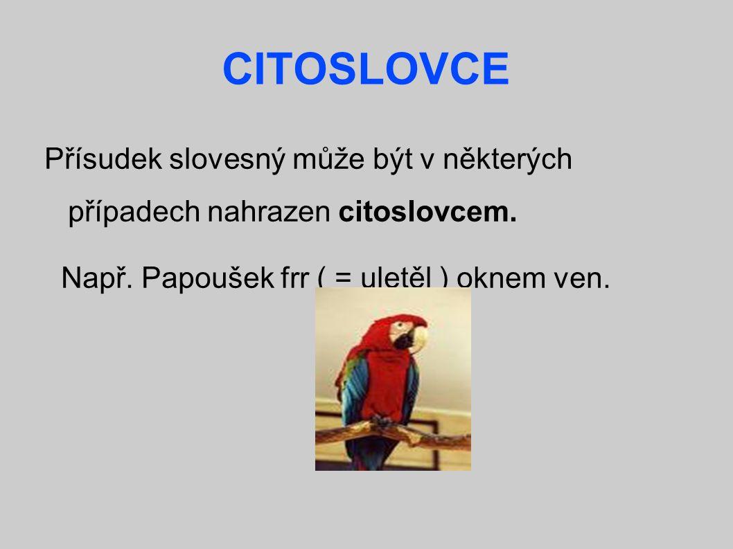 CITOSLOVCE Přísudek slovesný může být v některých případech nahrazen citoslovcem.