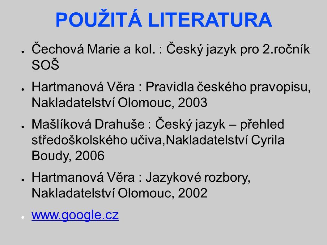 POUŽITÁ LITERATURA ● Čechová Marie a kol.