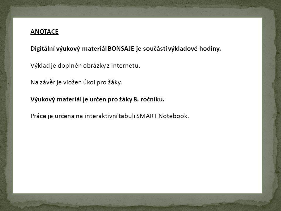 ANOTACE Digitální výukový materiál BONSAJE je součástí výkladové hodiny.