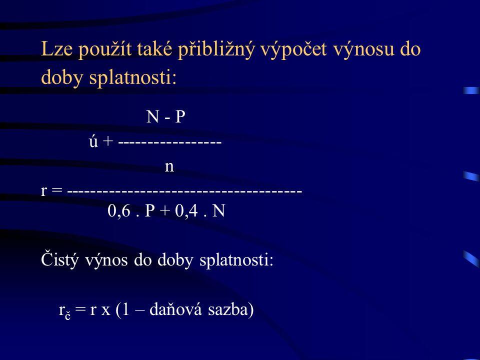 Lze použít také přibližný výpočet výnosu do doby splatnosti: N - P ú + ----------------- n r = -------------------------------------- 0,6.