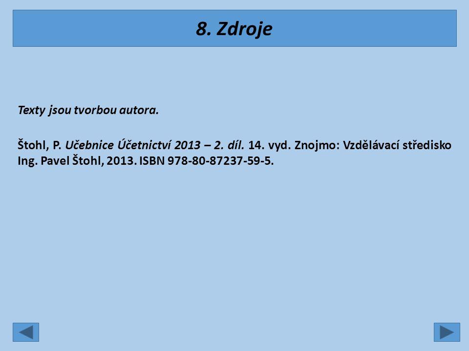 8.Zdroje Texty jsou tvorbou autora. Štohl, P. Učebnice Účetnictví 2013 – 2.