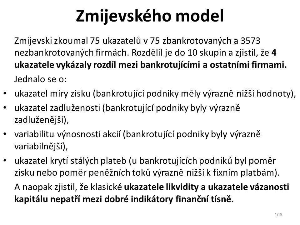 Zmijevského model Zmijevski zkoumal 75 ukazatelů v 75 zbankrotovaných a 3573 nezbankrotovaných firmách.