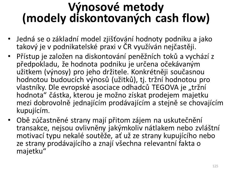 Výnosové metody (modely diskontovaných cash flow) Jedná se o základní model zjišťování hodnoty podniku a jako takový je v podnikatelské praxi v ČR využíván nejčastěji.
