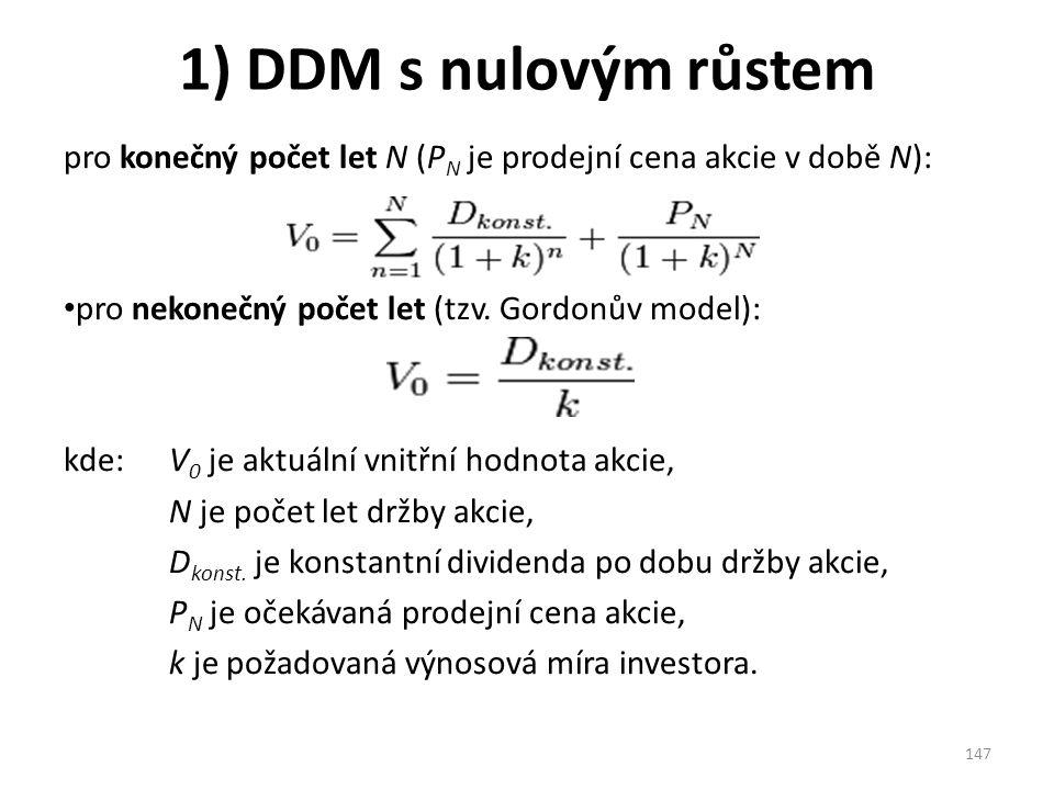 1) DDM s nulovým růstem pro konečný počet let N (P N je prodejní cena akcie v době N): pro nekonečný počet let (tzv.