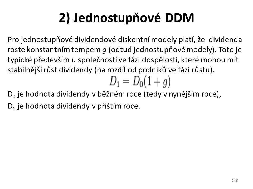2) Jednostupňové DDM Pro jednostupňové dividendové diskontní modely platí, že dividenda roste konstantním tempem g (odtud jednostupňové modely).