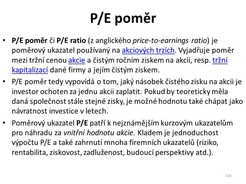 P/E poměr P/E poměr či P/E ratio (z anglického price-to-earnings ratio) je poměrový ukazatel používaný na akciových trzích.