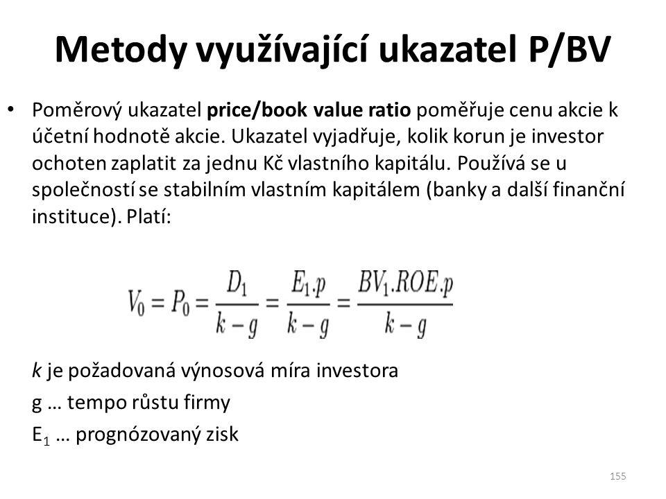 Metody využívající ukazatel P/BV Poměrový ukazatel price/book value ratio poměřuje cenu akcie k účetní hodnotě akcie.