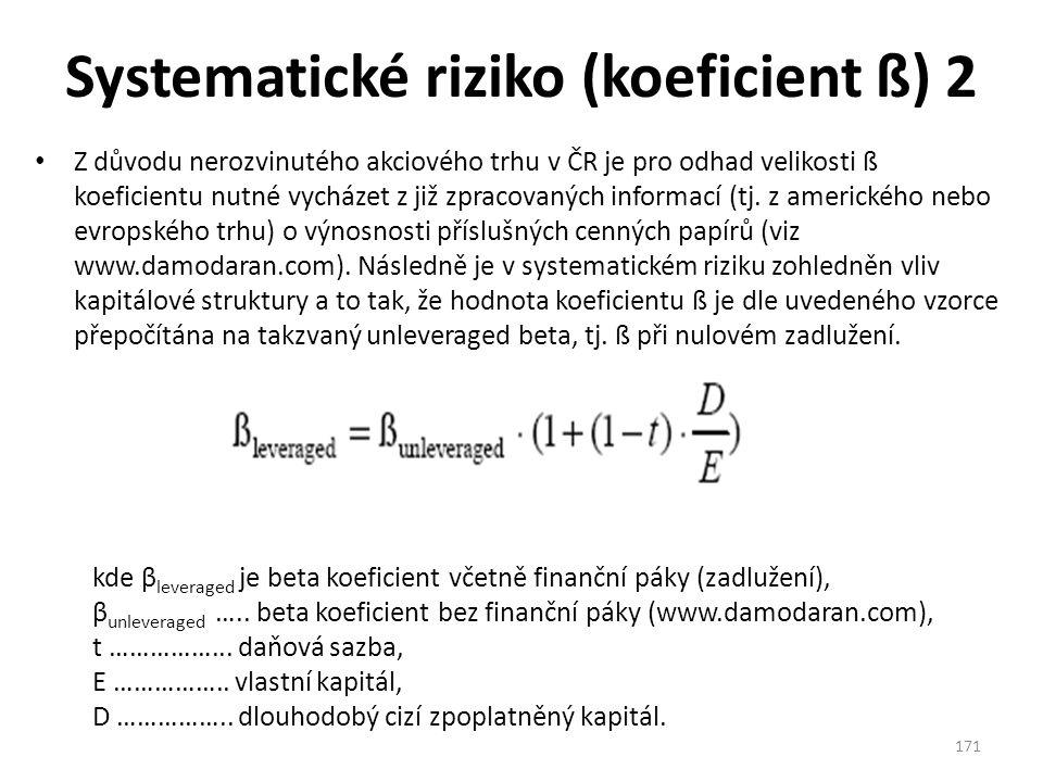 Systematické riziko (koeficient ß) 2 Z důvodu nerozvinutého akciového trhu v ČR je pro odhad velikosti ß koeficientu nutné vycházet z již zpracovaných informací (tj.