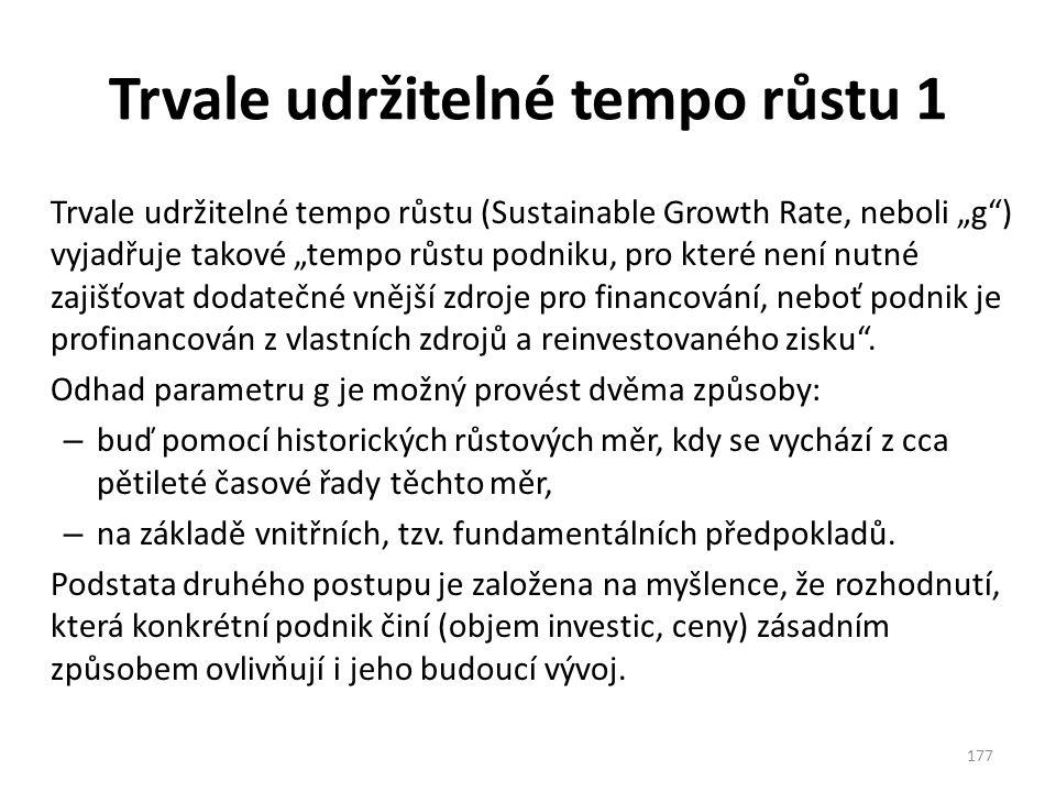 """Trvale udržitelné tempo růstu 1 Trvale udržitelné tempo růstu (Sustainable Growth Rate, neboli """"g ) vyjadřuje takové """"tempo růstu podniku, pro které není nutné zajišťovat dodatečné vnější zdroje pro financování, neboť podnik je profinancován z vlastních zdrojů a reinvestovaného zisku ."""