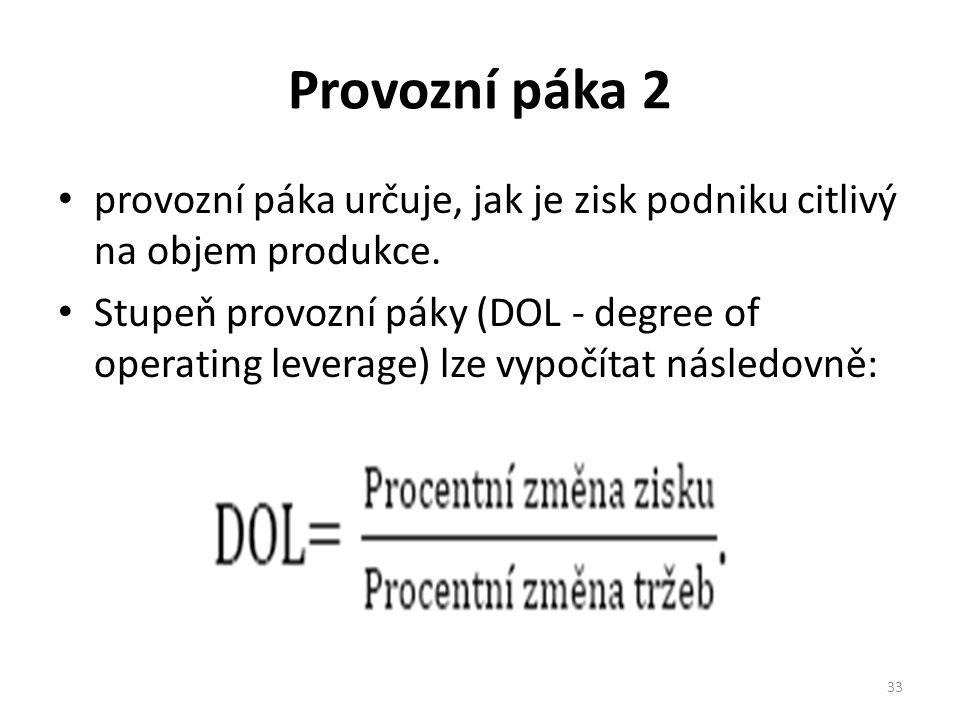 Provozní páka 2 provozní páka určuje, jak je zisk podniku citlivý na objem produkce.
