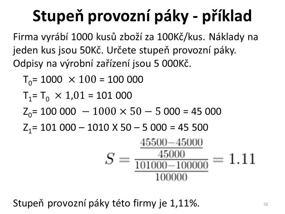 Stupeň provozní páky - příklad 36 Stupeň provozní páky této firmy je 1,11%.