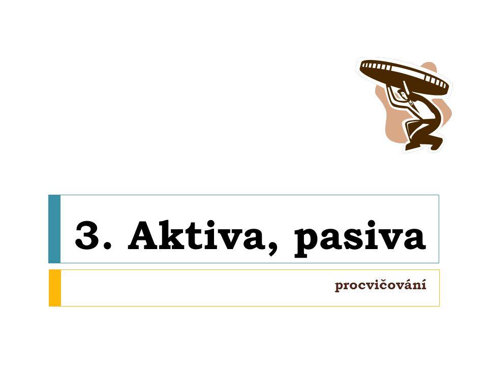 3. Aktiva, pasiva procvičování