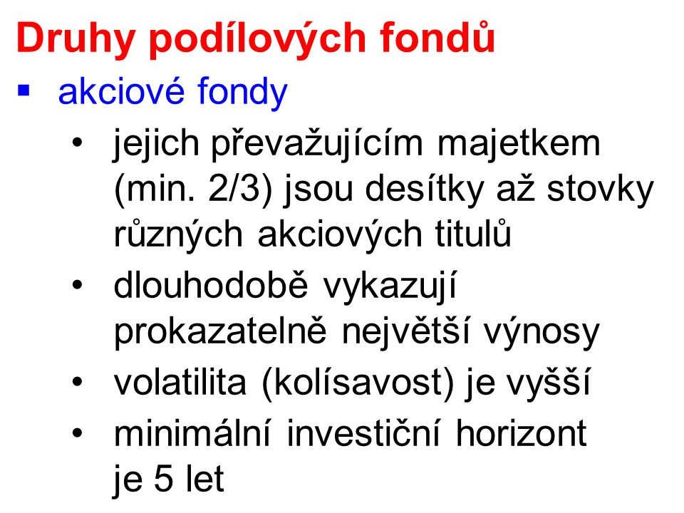 Druhy podílových fondů  akciové fondy jejich převažujícím majetkem (min.