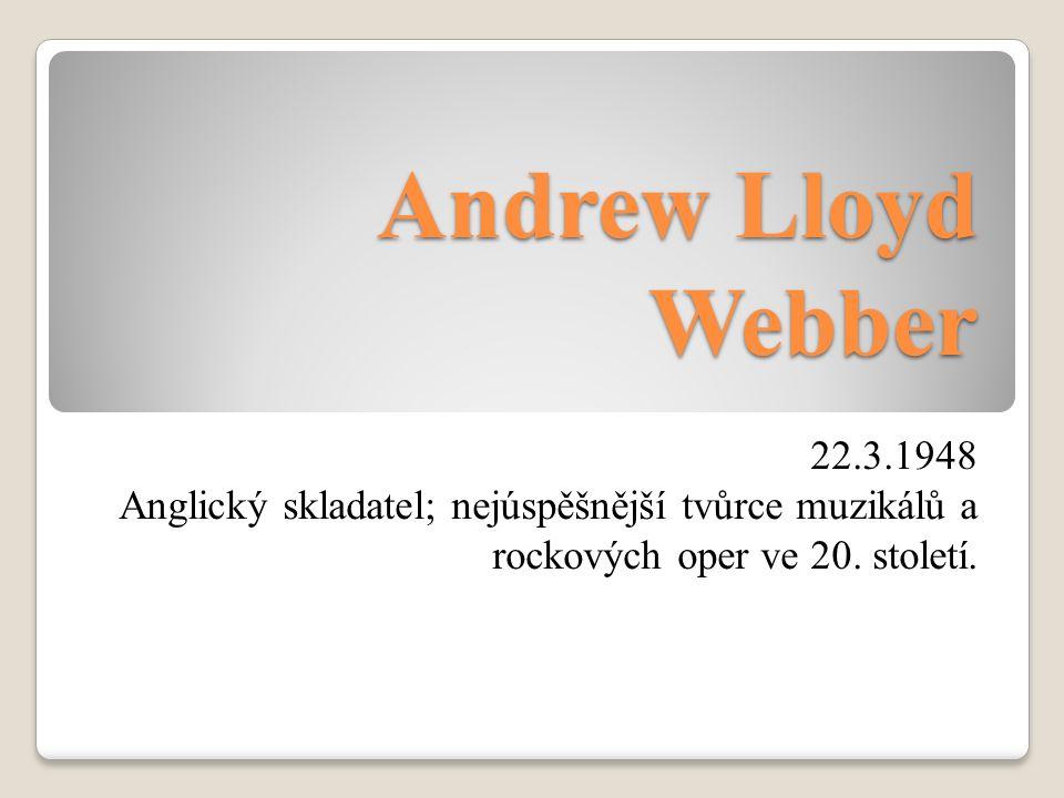Andrew Lloyd Webber 22.3.1948 Anglický skladatel; nejúspěšnější tvůrce muzikálů a rockových oper ve 20. století.