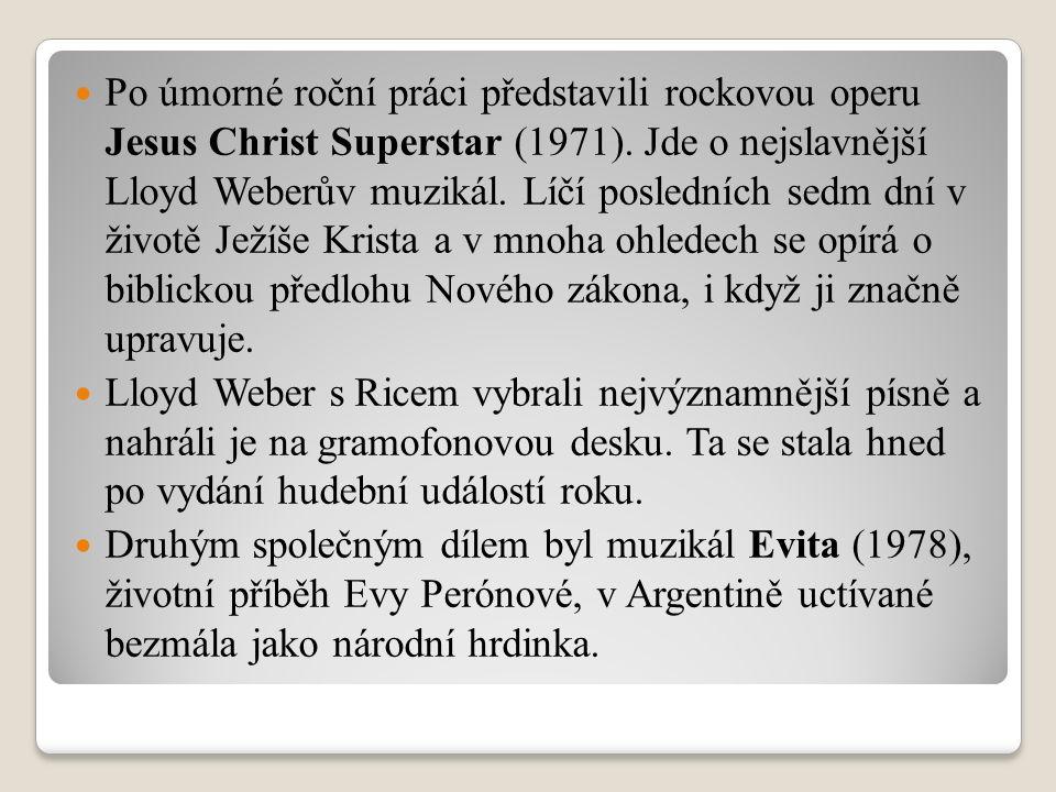 Po úmorné roční práci představili rockovou operu Jesus Christ Superstar (1971). Jde o nejslavnější Lloyd Weberův muzikál. Líčí posledních sedm dní v ž