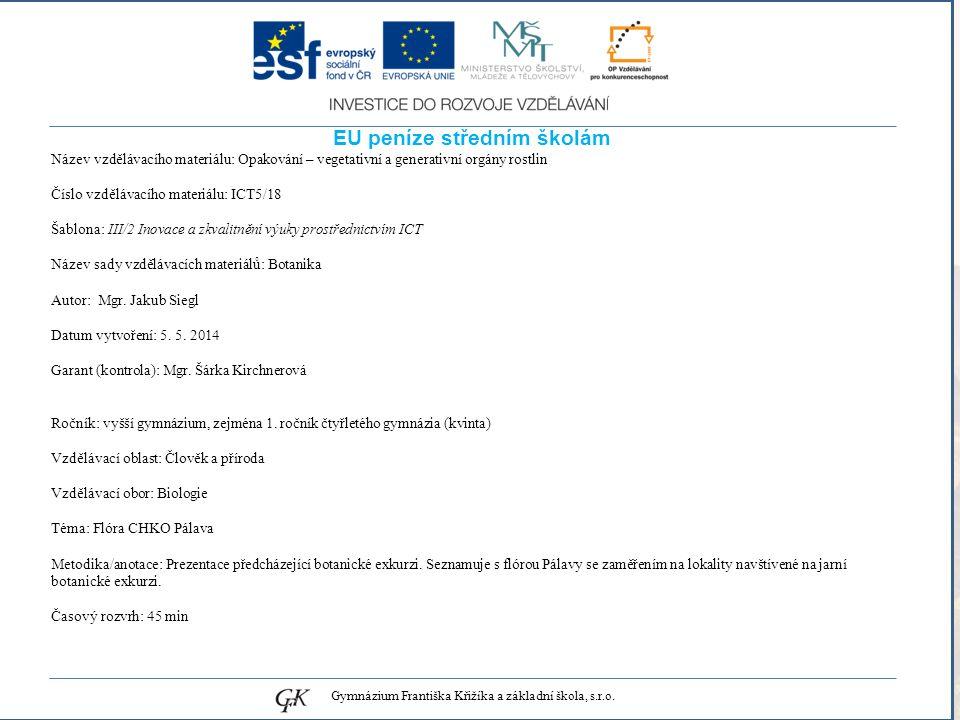 genetických pojmů EU peníze středním školám Název vzdělávacího materiálu: Opakování – vegetativní a generativní orgány rostlin Číslo vzdělávacího materiálu: ICT5/18 Šablona: III/2 Inovace a zkvalitnění výuky prostřednictvím ICT Název sady vzdělávacích materiálů: Botanika Autor: Mgr.