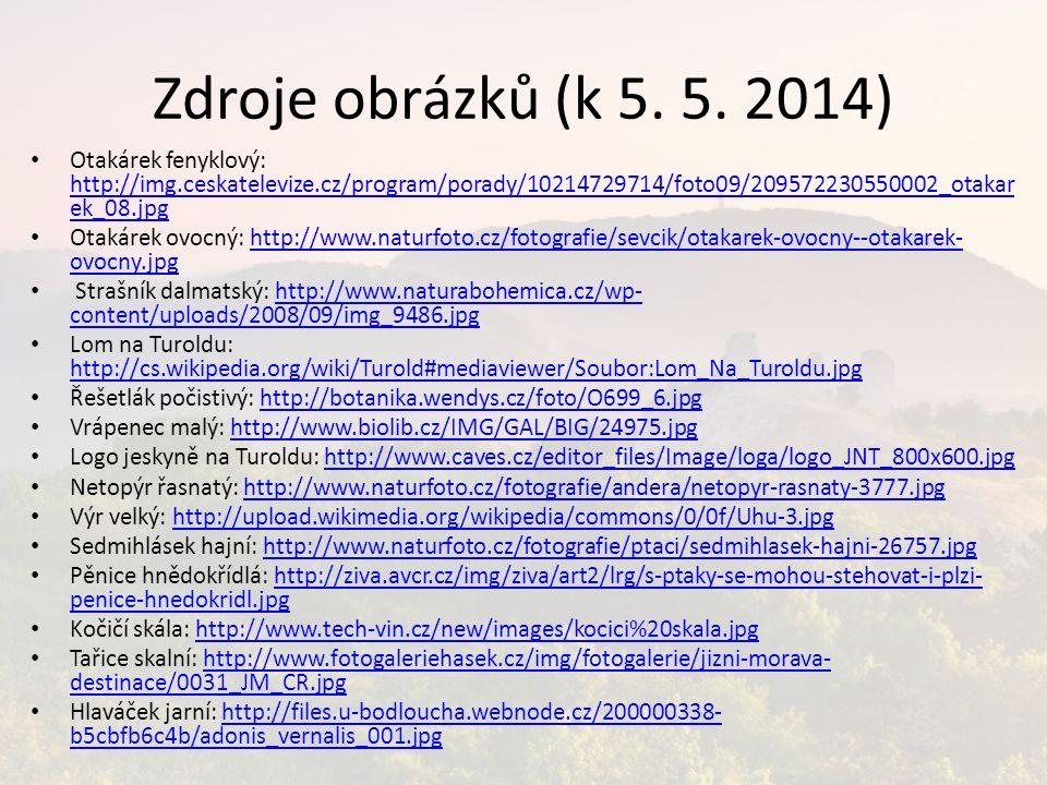 Zdroje obrázků (k 5. 5. 2014) Otakárek fenyklový: http://img.ceskatelevize.cz/program/porady/10214729714/foto09/209572230550002_otakar ek_08.jpg http: