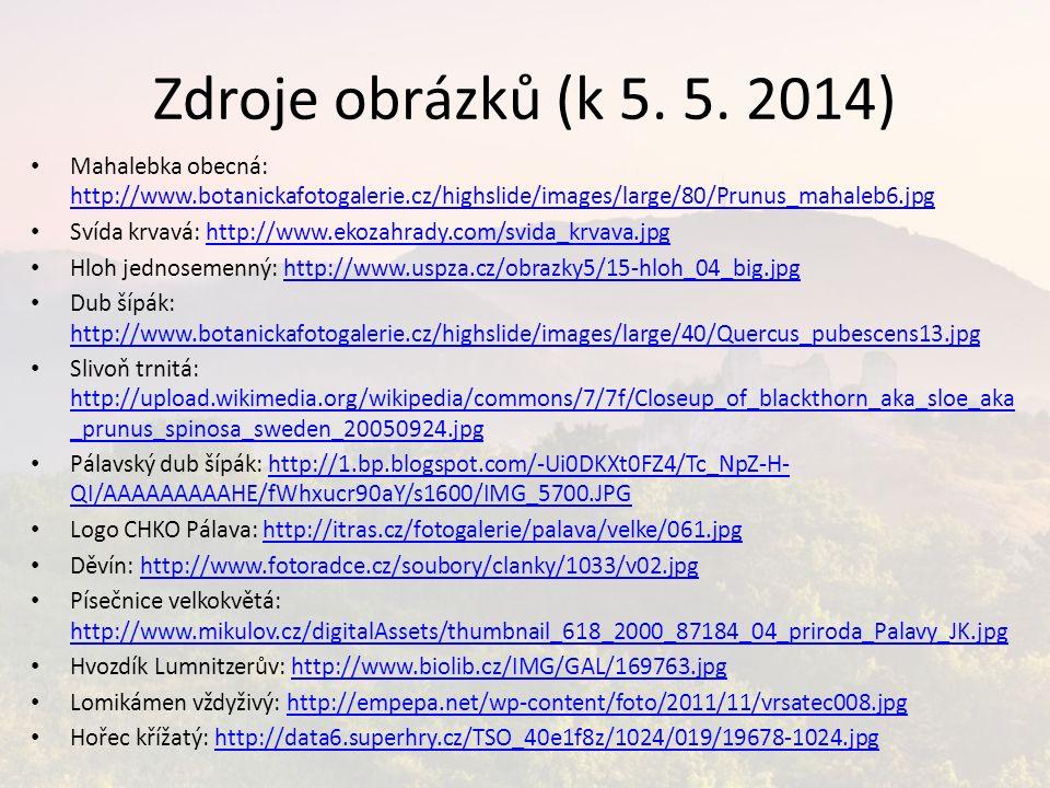 Zdroje obrázků (k 5. 5. 2014) Mahalebka obecná: http://www.botanickafotogalerie.cz/highslide/images/large/80/Prunus_mahaleb6.jpg http://www.botanickaf