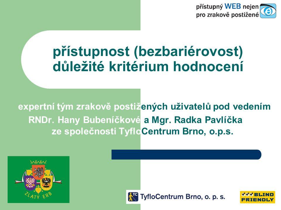 přístupnost (bezbariérovost) důležité kritérium hodnocení expertní tým zrakově postižených uživatelů pod vedením RNDr. Hany Bubeníčkové a Mgr. Radka P