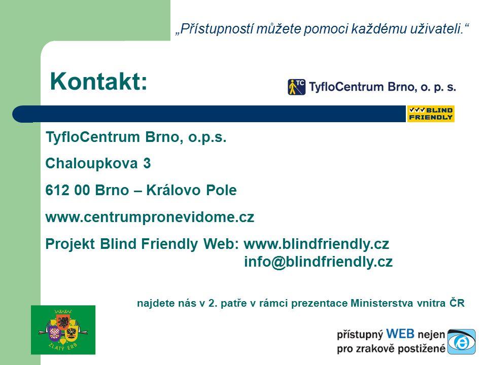 """Kontakt: """"Přístupností můžete pomoci každému uživateli."""" TyfloCentrum Brno, o.p.s. Chaloupkova 3 612 00 Brno – Královo Pole www.centrumpronevidome.cz"""