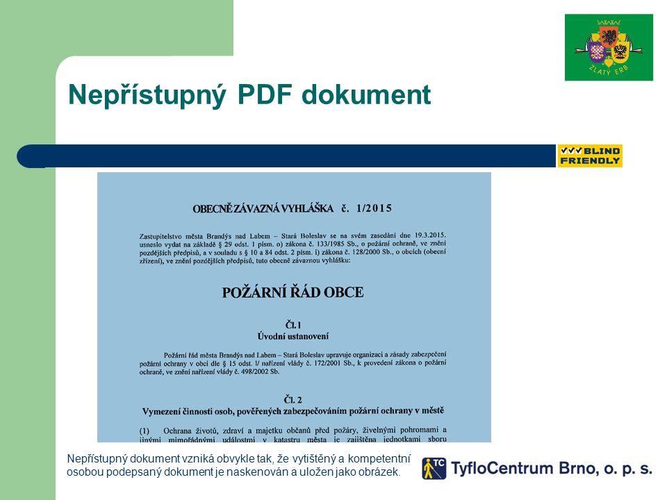 Nepřístupný PDF dokument Nepřístupný dokument vzniká obvykle tak, že vytištěný a kompetentní osobou podepsaný dokument je naskenován a uložen jako obrázek.